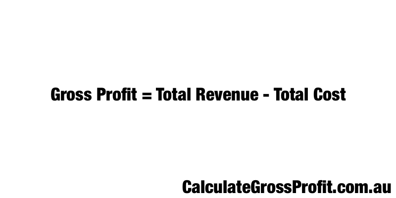 Calculate Gross Profit = Total Revenue - Total Cost