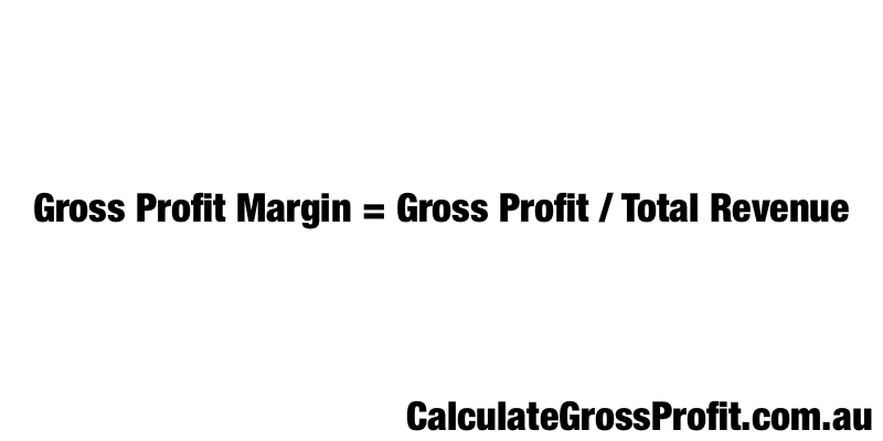Gross Profit Margin = Gross Profit / Total Revenue